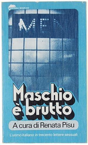 MASCHIO E' BRUTTO. L'uomo italiano in trecento: Pisu Renata (a