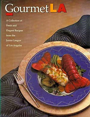 Gourmet LA: A Collection of Fresh and Elegant Recipes from the Junior League of Los Angeles