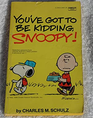 You've Got To Be Kidding, Snoopy (Selected: Charles M. Schulz