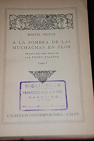 En busca del tiempo perdido. Traducción de Pedro Salinas. A la sombra de las muchachas en flor y ...