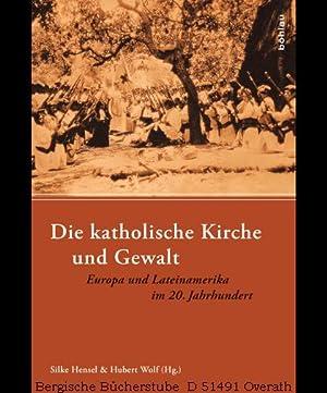 Die katholische Kirche und Gewalt. Europa und Lateinamerika im 20. Jahrhundert.: Hensel, Silke / ...
