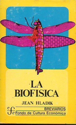LA BIOFÍSICA. 1ª edición en español. Trad.: Hladik, Jean.
