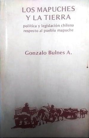 Los mapuches y la tierra. Política y legislación chilena respecto al pueblo mapuche: Bulnes A., ...