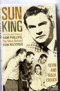 Sun King - The Life and Times of Sam Phillips the Man Behind Sun Record