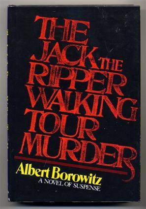 The Jack the Ripper Walking Tour Murder.: Borowitz, Albert.