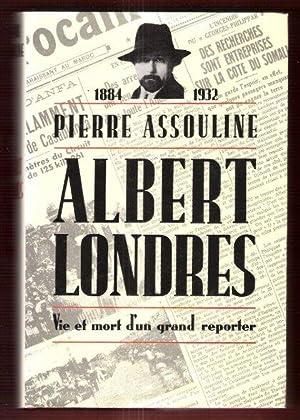 ALBERT LONDRES . Vie et Mort D'un: ASSOULINE Pierre