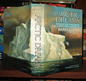 Seller image for ARCTIC DREAMS Imagination and Desire in a Northern Landscape for sale by Rare Book Cellar