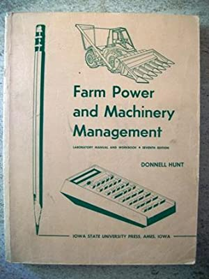 Farm Power and Machinery Management: Laboratory Manual: Hunt, Donnell