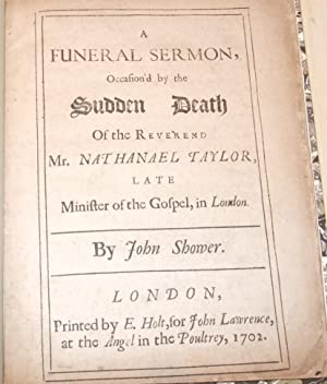 A Funeral Sermon Occasion'd By the Sudden Death of the Reverend Mr. Nathanael Taylor Late ...