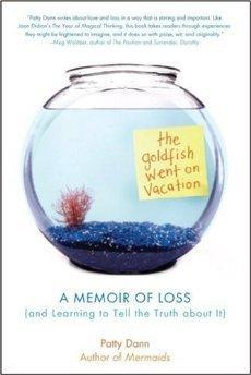 The Goldfish Went on Vacation: A Memoir of Loss (and Learning to Tell the Truth about It).