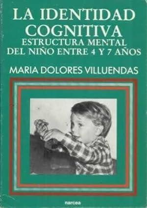 La identidad cognitiva. Estructura mental del niño entre 4 y 7 años: Villuendas, María Dolores
