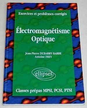 ELECTROMAGNETISME OPTIQUE - Classes prépas MPSI, PCSI,: DUBARRY-BARBE Jean-Pierre, FREY