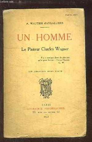 Un homme. Le Pasteur Charles Wagner.: WAUTIER d'AYGALLIERS A.