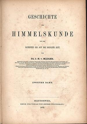 Geschichte der Himmelskunde von der ältesten bis auf die neueste Zeit. Zweiter Band,: Mädler, J. H....