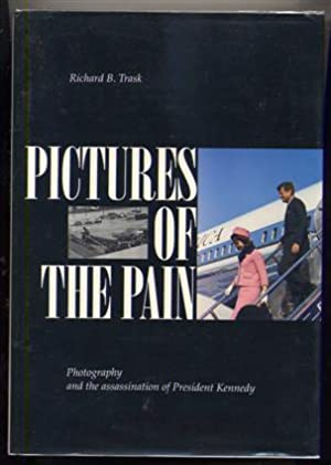 Pictures of the Pain. Photography and the Assassination of President Kennedy.: Trask, Richard B.
