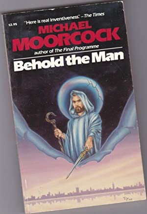 Behold the Man (A book in the: Moorcock, Michael [aka: