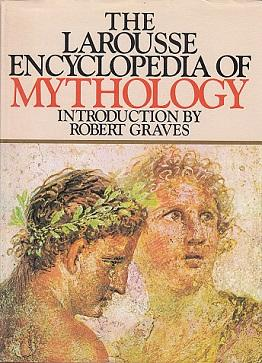 The Larousse Encyclopedia of Mythology: Graves, Robert