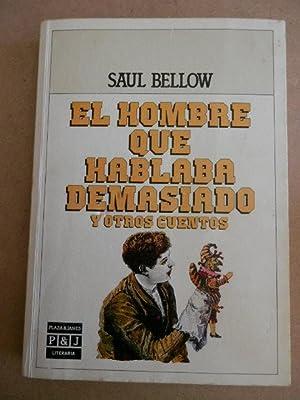 El hombre que hablaba demasiado y otros cuentos: Saul Bellow