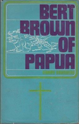 Bert Brown of Papua.: BROWN H.A. By