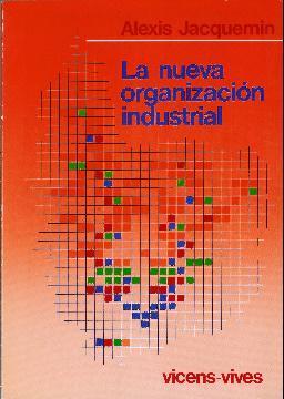 La nueva organización industrial. Fuerzas del mercado y comportamiento estratégico: Jacquemin, ...