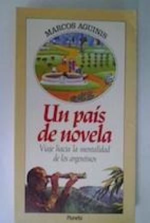 Un país de novela. Viaje hacia la mentalidad de los argentinos: Marcos Aguinis