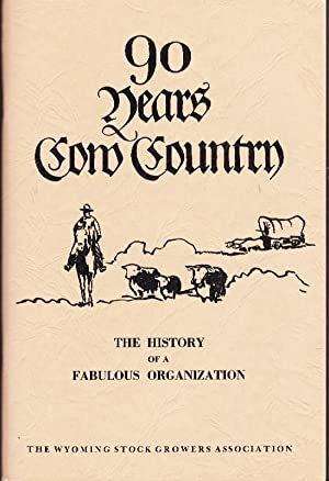 Ninety Years of Cow Country: A Factual History of the Wyoming Stock Growers Association: With His...