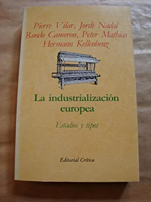 La industrialización europea. Estadios y tipos: Pierre Vilar, Jordi Nadal, Rondo Cameron, Peter ...