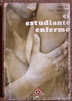 EL ESTUDIANTE ENFERMO ( EL SEXO EN LA UNIVERSIDAD Y TRES CUENTOS): DIAZ MACHICAO, PORFIRIO