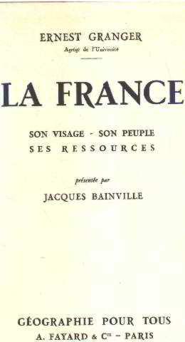 La france / son visage-son peuple-ses ressources: Granger Ernest
