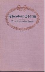 Theodor Storm - Briefe an seine Frau. (= Sämtliche / Sämmtliche Werke, Band 10 bzw. Aus dem Nachlaß...