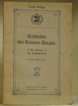 Geschichte des Kantons Aargau.Ein Beitrag zur Centenarfeier.Zweite Auflage.: WIND, Alois