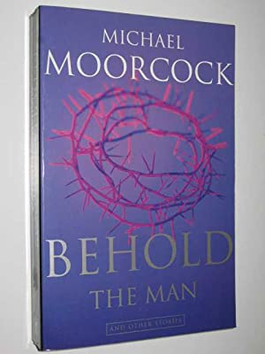 Behold the Man and Other Stories: Moorcock, Michael