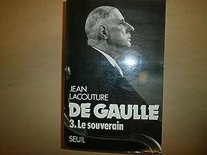 DE GAULLE 3.LE SOUVERAIN: JEAN LACOUTURE