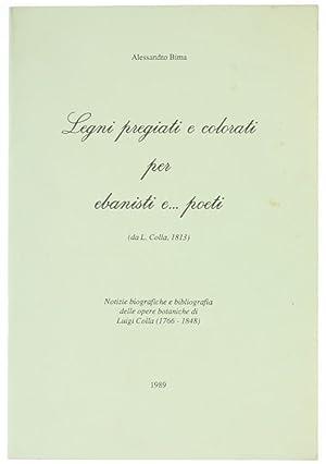 Immagine del venditore per LEGNI PREGIATI E COLORATI PER EBANISTI E. POETI. Notizie biografiche e bibliografia delle opere botaniche di Luigi Colla (1766-1848).: venduto da Bergoglio Libri d'Epoca