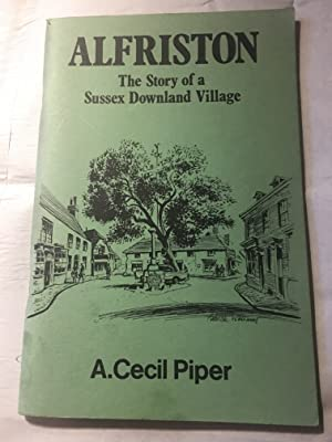 Alfriston. The Story of a Sussex Downland Village: A. Cecil Piper