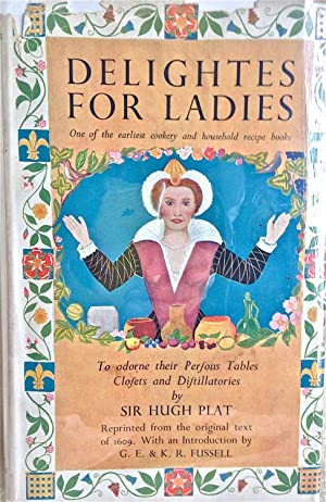 Delightes For Ladies With Introductions b G. E. Fussell and Kathleen Rosemary Fussell