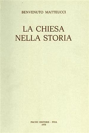 La chiesa nella storia.: Matteucci,Benvenuto.
