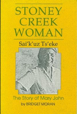Stoney Creek Woman - Sai'k'uz Ts'eke: The: Moran, Bridget