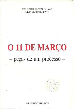 O 11 DE MARÇO - PEÇAS DE UM PROCESSO: CALVÃO & PINTO, Guilherme Alpoim - Jaime Nogueira