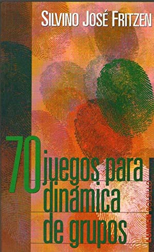 70 JUEGOS PARA DINAMICA DE GRUPOS: Fritzen, Silvino José