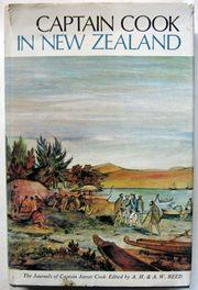 Captain Cook in New Zealand : Extracts from the Journals of Captain James Cook Giving a Full Acco...