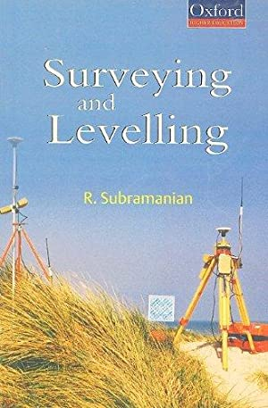 Surveying and Levelling (Oxford Higher Education): Subramanian, R.