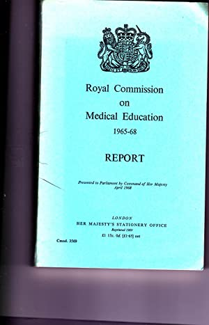 ROYAL COMMISSION ON MEDICAL EDUCATION 1965-68 REPORT. Presented to the Parliament by Command of Her...