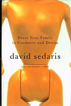 Dress Your Family in Corduroy and Denim: Sedaris, David