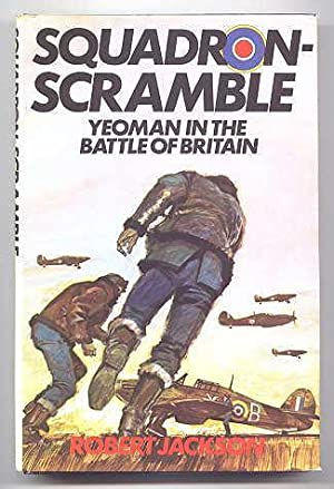 SQUADRON-SCRAMBLE: YEOMAN IN THE BATTLE OF BRITAIN. (SQUADRON - SCRAMBLE)
