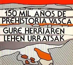 150.000 Años de Prehistoria Vasca Gure Herriaren Lehen Urratsak.