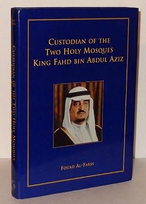 Custodian of the Two Holy Mosques: King Fahd Bin Abdul Aziz: Al-Farsy, Fouad