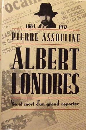 Albert Londres - Vie et mort d'un: Assouline (pierre)