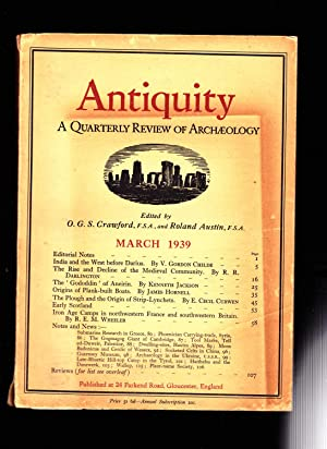 ANTIQUITY. A Quarterly Review of Archaeology. March 1939. Volume XIII. No. 49: O. G. S. Crawford ...