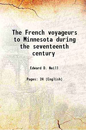 The French voyageurs to Minnesota during the: Edward D. Neill